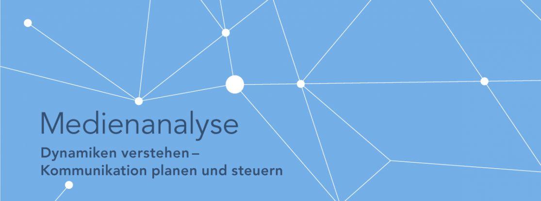 Medienanaöyse - Dynamiken verstehen, Kommunikation planen und steuern